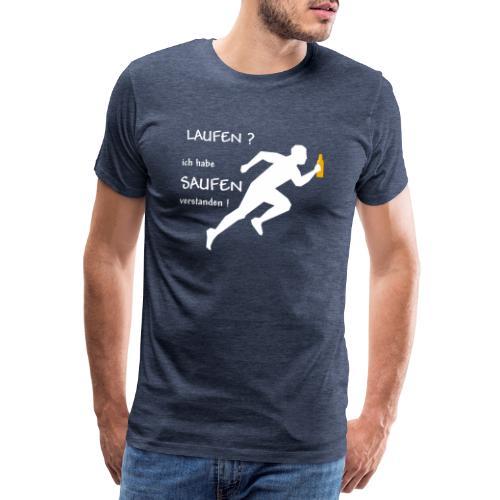 Laufen? ich habe SAUFEN verstanden! - Männer Premium T-Shirt