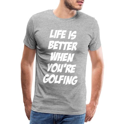 lifeisbetterwhenyouregolf - Men's Premium T-Shirt