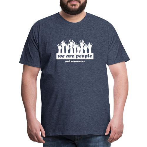 We are people, not resources - Men's Premium T-Shirt