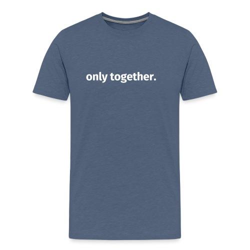 only together. - Männer Premium T-Shirt