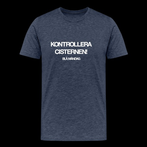 Kontrollera Cisternen! - Premium-T-shirt herr
