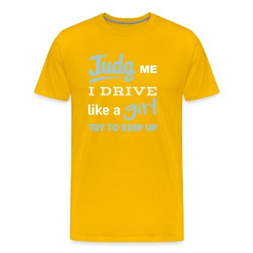 Judg me ! I drive like a girl - T-shirt Premium Homme