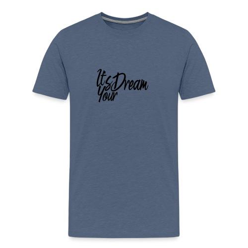 Klamotten mit It's your Dream beschriftung! - Männer Premium T-Shirt