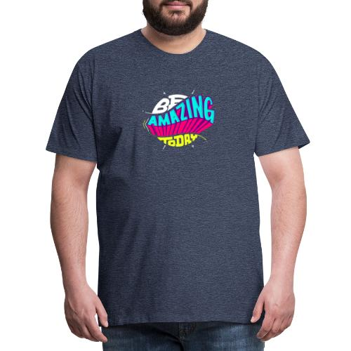 Be amazing today by Shirtonkel - Männer Premium T-Shirt
