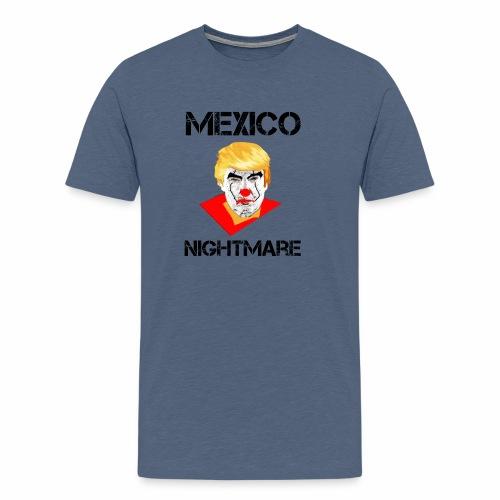 Mexico Nightmare / L'incubo del Messico - Maglietta Premium da uomo