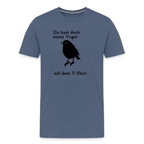 Du hast doch einen Vogel Geschenk Geschenkidee - Männer Premium T-Shirt