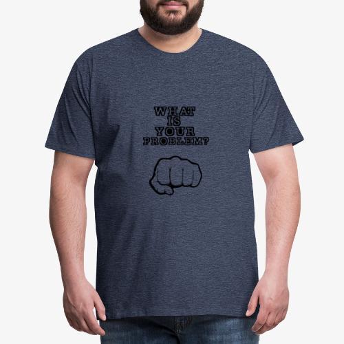 WHAT IS YOUR PROBLEM - Camiseta premium hombre