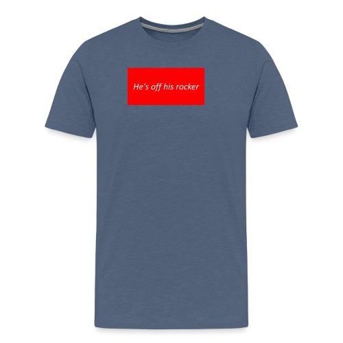 He s off his rocker - T-shirt Premium Homme