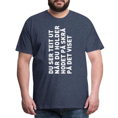 Du ser teit ut... - Premium T-skjorte for menn