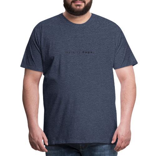 There is hope - Premium-T-shirt herr