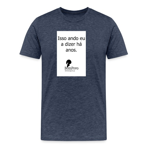issoandoeuadizerhaanos - Men's Premium T-Shirt