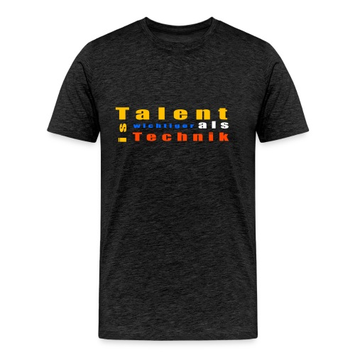 Talent ist wichtiger - Männer Premium T-Shirt