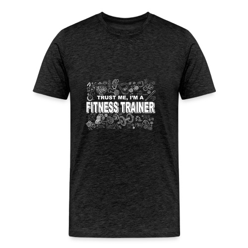 Trust Me I'm A Fitness Trainer - Men's Premium T-Shirt