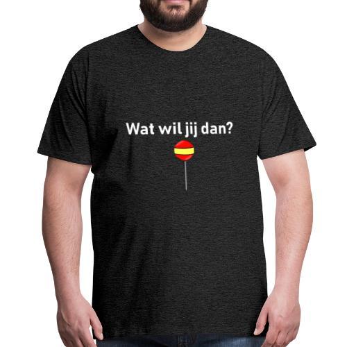 wat wil jij dan - Mannen Premium T-shirt