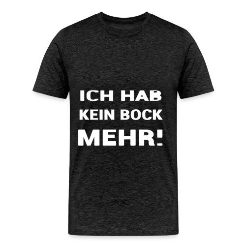 ICH HAB KEIN BOCK MEHR DESIGN - Männer Premium T-Shirt