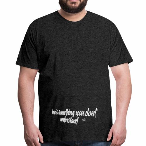 here is something you dont understand - Männer Premium T-Shirt