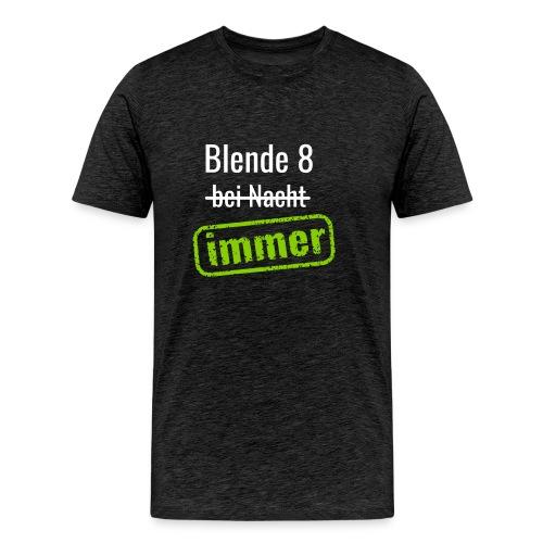 Blende 8 immer - Männer Premium T-Shirt