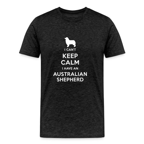 I can't keep calm I have an Australian Shepherd - Camiseta premium hombre