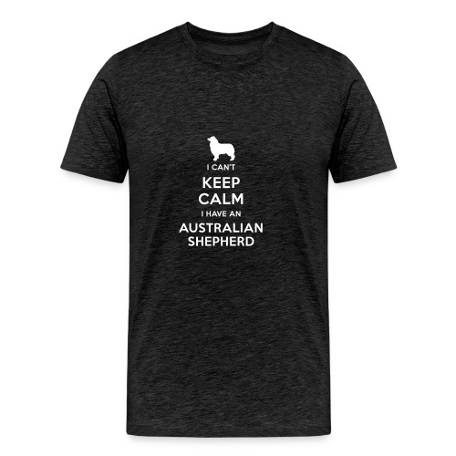 I can't keep calm I have an Australian Shepherd - Camiseta premium hombre