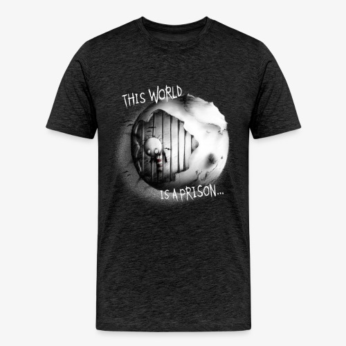 this world is a prison - ONLY ON BLACK/DARK COLORS - Männer Premium T-Shirt
