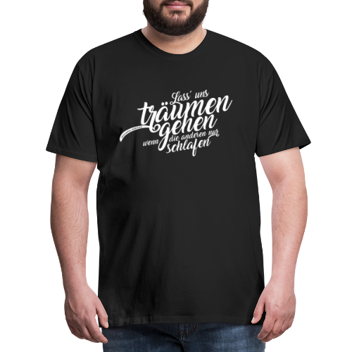 Lass uns träumen gehen - Männer Premium T-Shirt