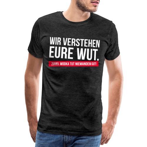 wir verstehen eure wut | ibizagate ibiza skandal - Männer Premium T-Shirt