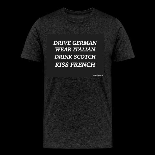 driveweardrinkkiss luxuryquotes - T-shirt Premium Homme