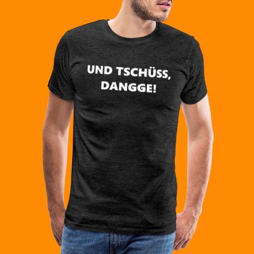 TschüssDangge - Männer Premium T-Shirt