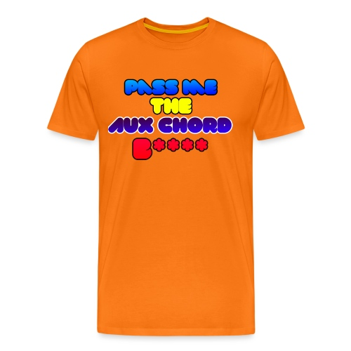 Pass me the AUX chord B**** - Men's Premium T-Shirt