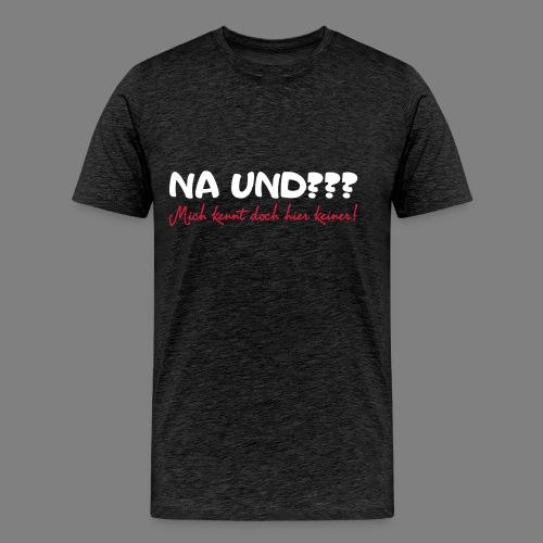 Na und? - Männer Premium T-Shirt