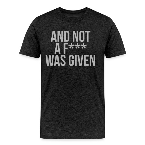 And Not A Fuck Was Given Mens T-Shirt - Men's Premium T-Shirt