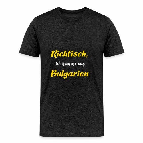 Richtisch ich komme aus Bulgarien - Männer Premium T-Shirt
