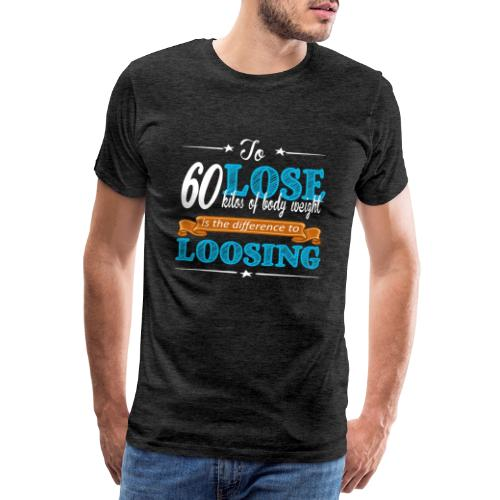 To lose 60 kilos of body weight is the difference - Männer Premium T-Shirt
