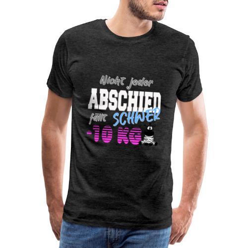 Nicht jeder Abschied faellt schwer 10KG - Männer Premium T-Shirt