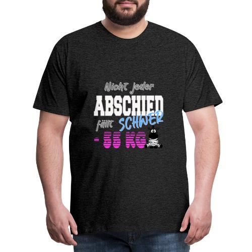 Nicht jeder Abschied faellt schwer 55KG - Männer Premium T-Shirt