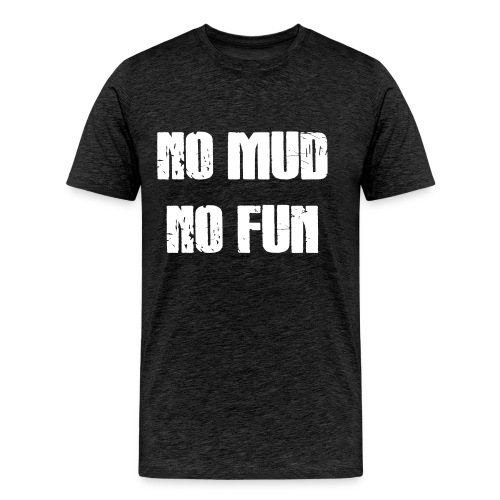 No Mud No Fun - Männer Premium T-Shirt
