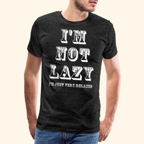 I'm not lazy, I'm just very relaxed. WHITE. - Men's Premium T-Shirt