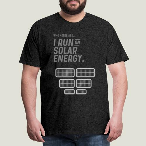 Who needs Abs... I run on solar energy. - Männer Premium T-Shirt