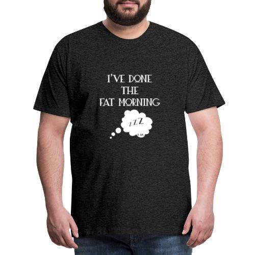 I've done the fat morning - T-shirt Premium Homme