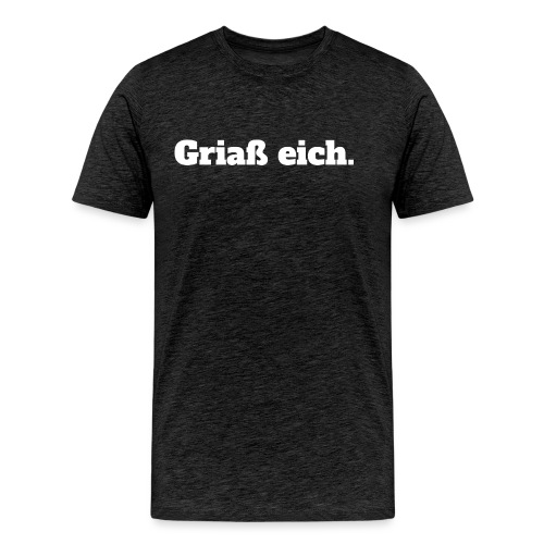 Grias eich. - Männer Premium T-Shirt
