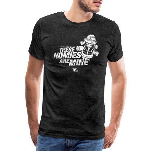 These Homies are Mine - Männer Premium T-Shirt