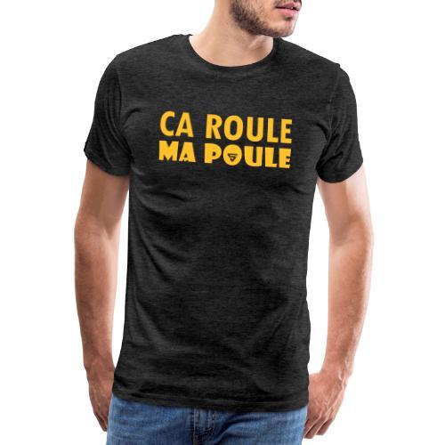 Ca roule ma poule - T-shirt Premium Homme