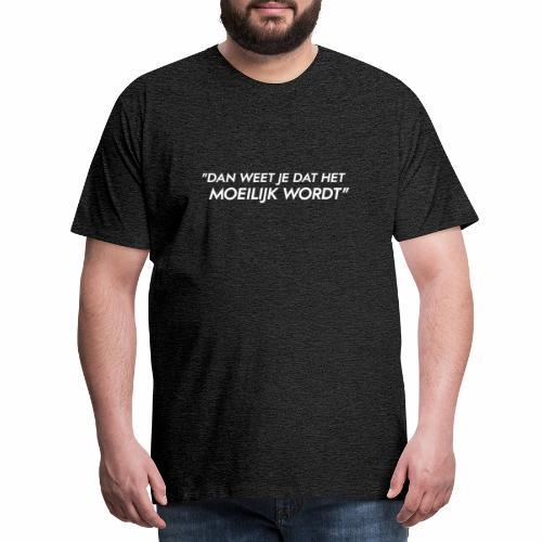 Dan weet je dat het moeilijk wordt - Mannen Premium T-shirt