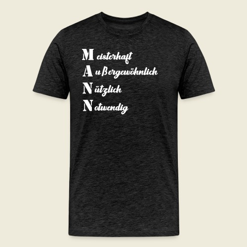 MANN - meisterhaft, außergewöhnlich, nützlich - Männer Premium T-Shirt