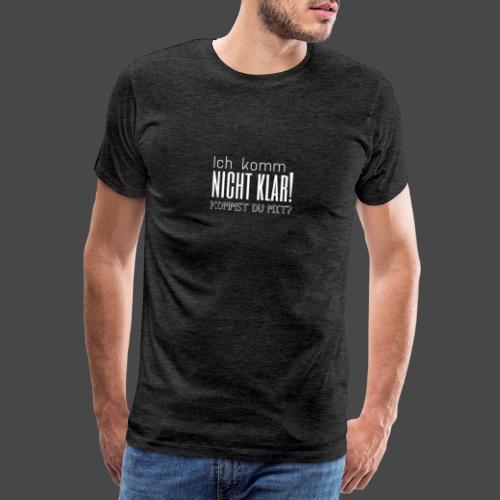 Ich komm nicht klar! Kommst du mit? - Männer Premium T-Shirt