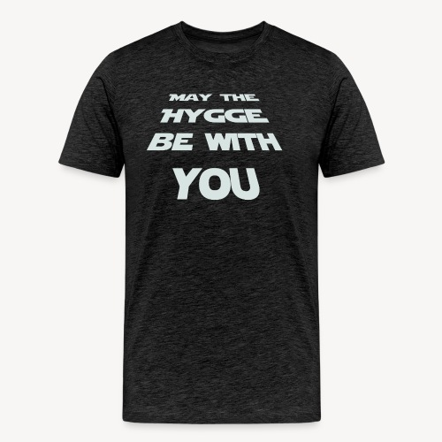 May the hygge be with you all the time.. - Männer Premium T-Shirt