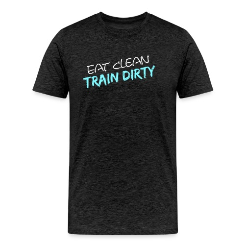 Eat Clean - Train Dirty - Männer Premium T-Shirt
