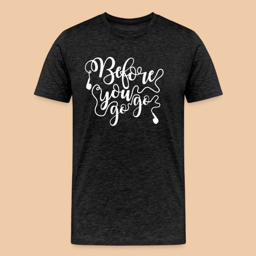 T-shirt Before you go go - T-shirt Premium Homme