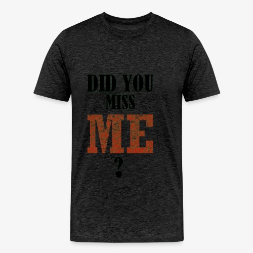 did you miss me black - Mannen Premium T-shirt
