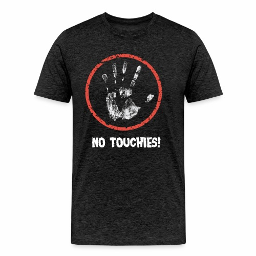 No Touchies 004 - Men's Premium T-Shirt